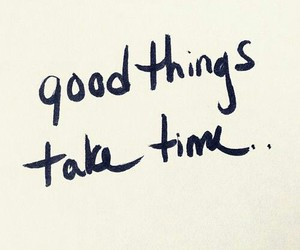 good things, be patient, and time image