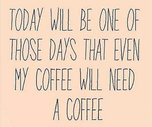 coffee, days, and funny image