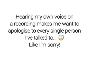 funny voice record, so true sorry, and like talk person image
