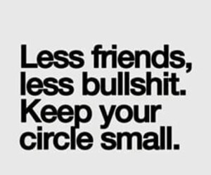 friends, bullshit, and quotes image
