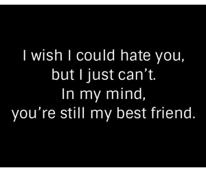 i miss you, i can't hate you, and still my best friend image