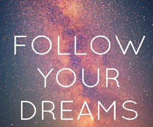 dreams, follow, and your image