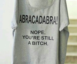 bitch, abracadabra, and shirt image