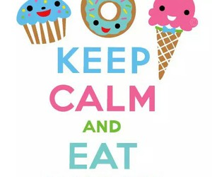 sweet, keep calm, and eat image