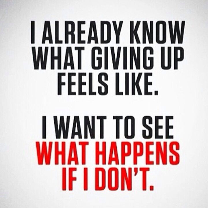 i already know what giving up feels like i want to see what