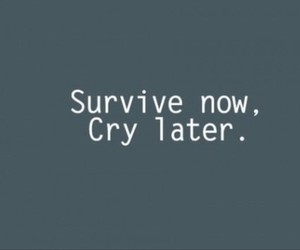 cry, survive, and quote image