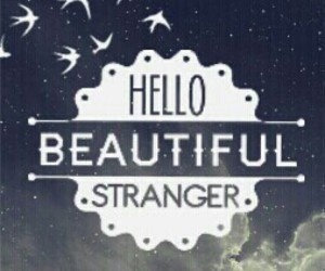 beautiful, hello, and stranger image