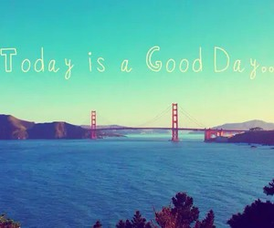 today, good, and day image