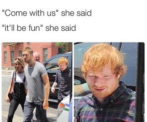 funny, ed sheeran, and Taylor Swift image