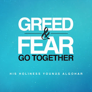 Greed and fear go together ' - His Holiness Younus AlGohar
