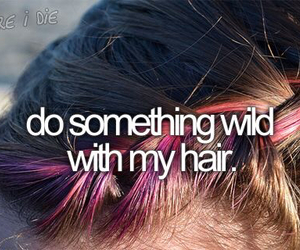hair, wild, and before i die image