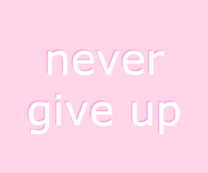 pink, girl, and never give up image