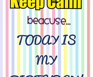 birthday, keep calm, and today is my birthday! image