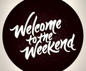 weekend, welcome, and quotes image