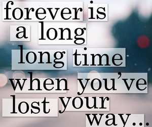forever, lost, and quote image