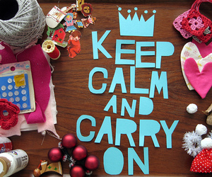 keep calm, carry on, and keep calm and carry on image