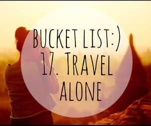 travel, bucket list, and traveling alone image