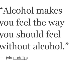 alcohol, careless, and feel image