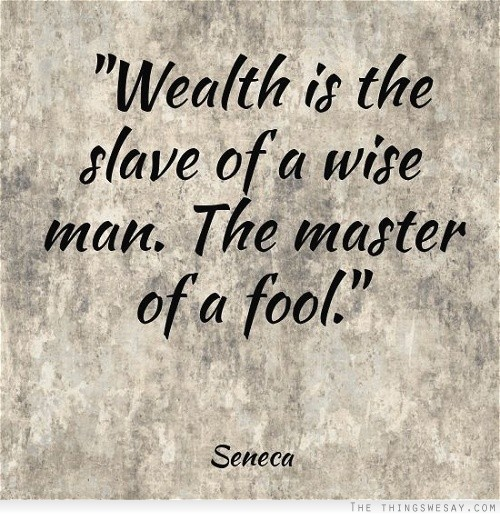 Wealth is the slave of a wise man the master of a fool