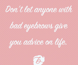 quote, advice, and eyebrows image