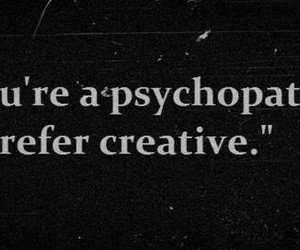 creative, psychopath, and quotes image