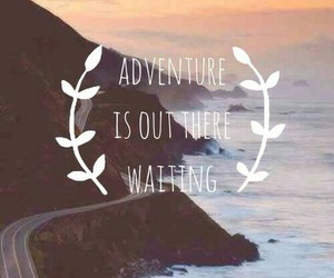 adventure, love it, and waiting image