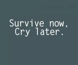 cry, quotes, and survive image