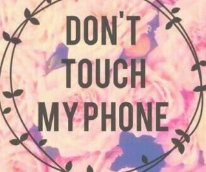 phone, flowers, and don't touch my phone image