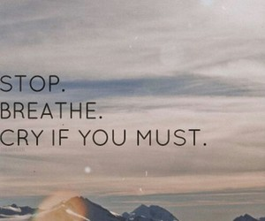 quotes, cry, and breathe image