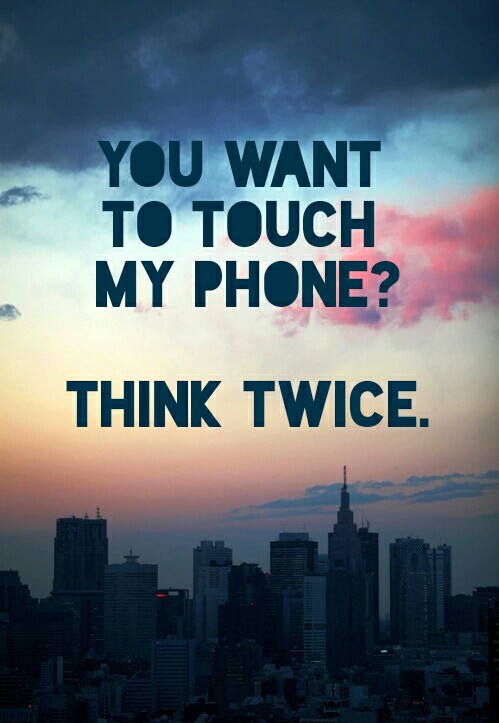 Wallpaper Dont Touch My Phone For Girls There are too many smart phones and sizes, i have to create a lock screen for a client but dont know what size i should be designing, is there a standard size that applies to all? wallpaper dont touch my phone for girls