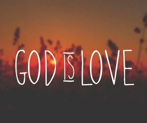 god, God is Love, and love image
