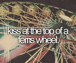 kiss, ferris wheel, and before i die image