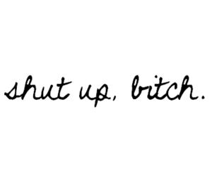 bitch, shut up, and text image
