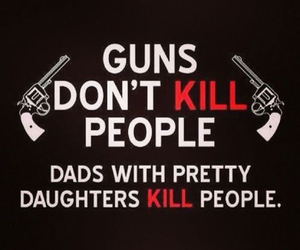gun, funny, and daughter image