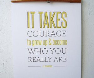 courage, grow up, and quote image