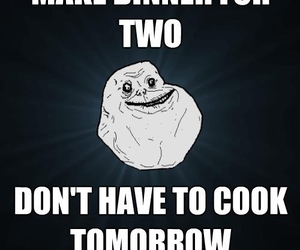 dinner, forever alone, and funny image