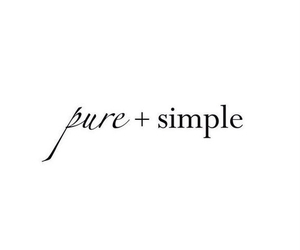 pure, simple, and quote image
