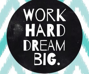 Dream, quotes, and work hard image