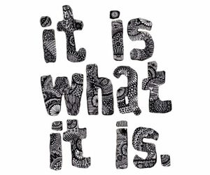 quote, it is what it is, and life image