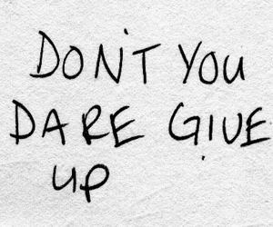 give up, quote, and giving up image