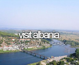 before i die, visit, and albania image