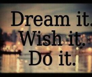 Dream, wish, and quote image