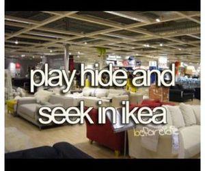 hide and seek, ikea, and bucket list image