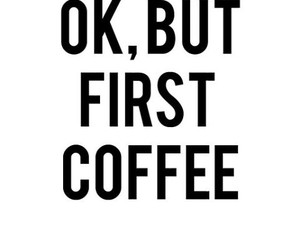 coffee, quotes, and first image