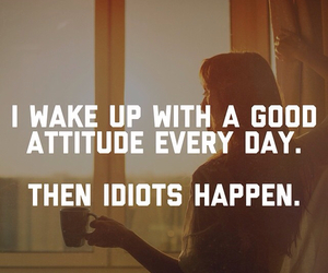 idiot, attitude, and good morning image