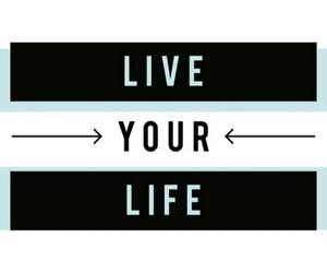 life, live, and live your life image