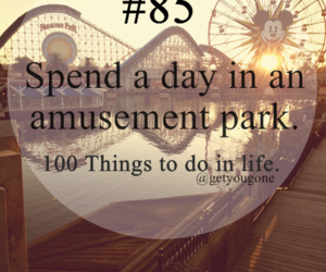 amusement park, 100 things to do in life, and life image