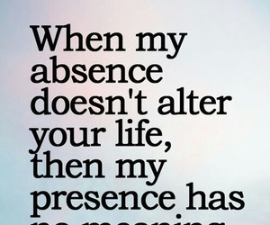 quotes, life, and absence image