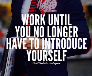 work, work hard, and introduce yourself image