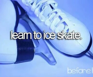 ice skate, before i die, and bucket list image